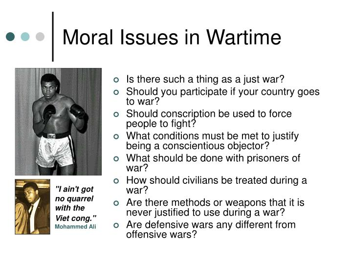 war moral issue The philosophy of war any philosophical examination of war will center on four general questions: what is war  such concerns obviously trip into moral issues .