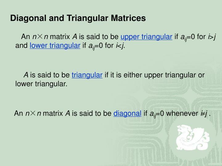 Diagonal and Triangular Matrices