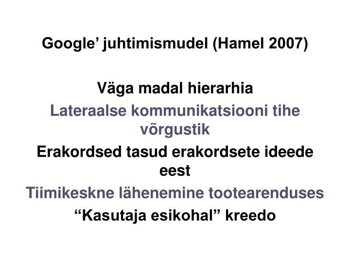 Google juhtimismudel (Hamel 2007)