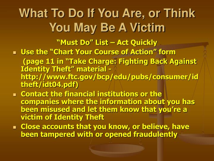 What To Do If You Are, or Think You May Be A Victim