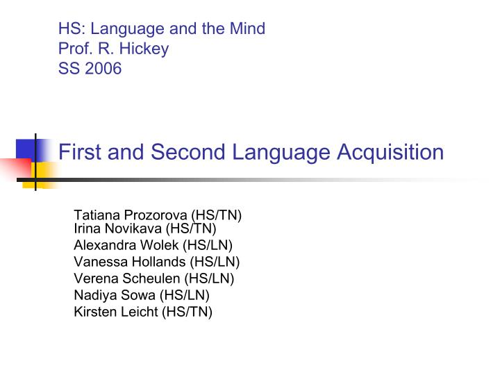 Hs language and the mind prof r hickey ss 2006 first and second language acquisition