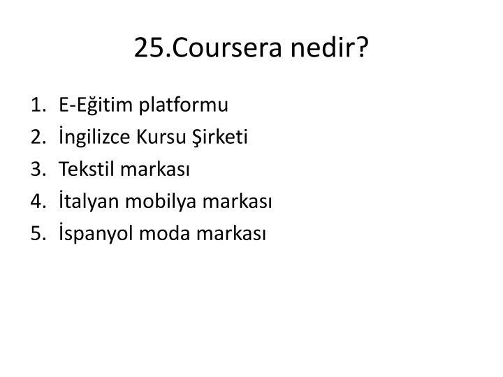 25.Coursera nedir?
