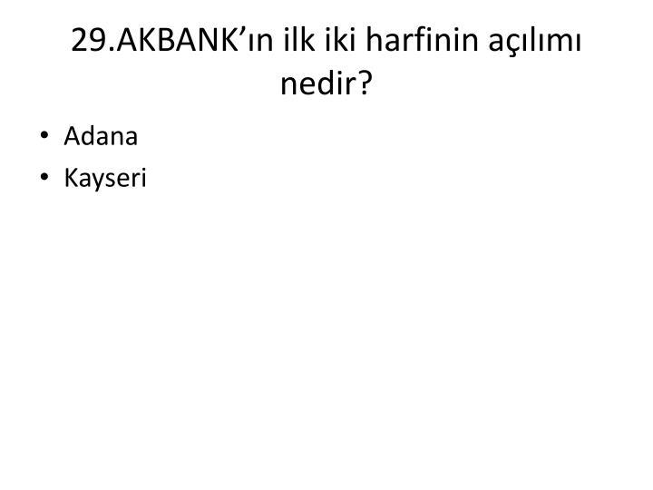 29.AKBANK'ın ilk iki harfinin açılımı nedir?