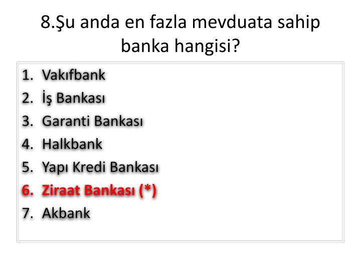 8.Şu anda en fazla mevduata sahip banka hangisi?