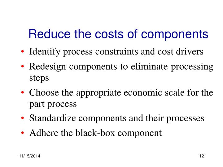 Reduce the costs of components