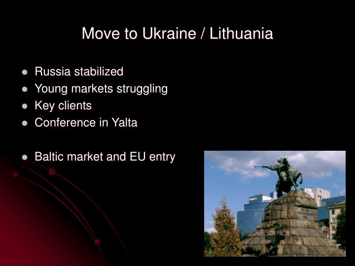 Move to Ukraine / Lithuania