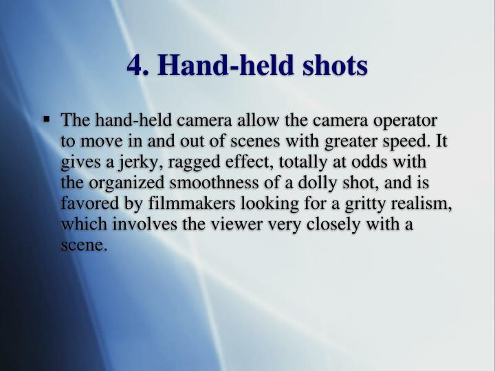 4. Hand-held shots