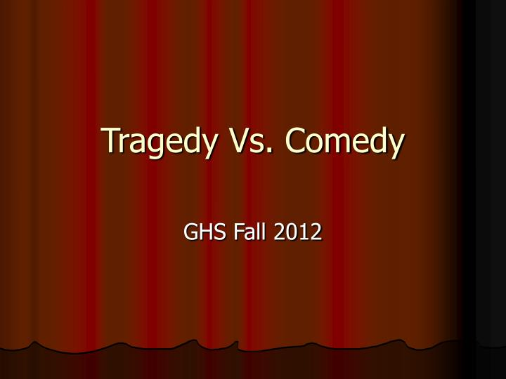 Tragedy vs comedy