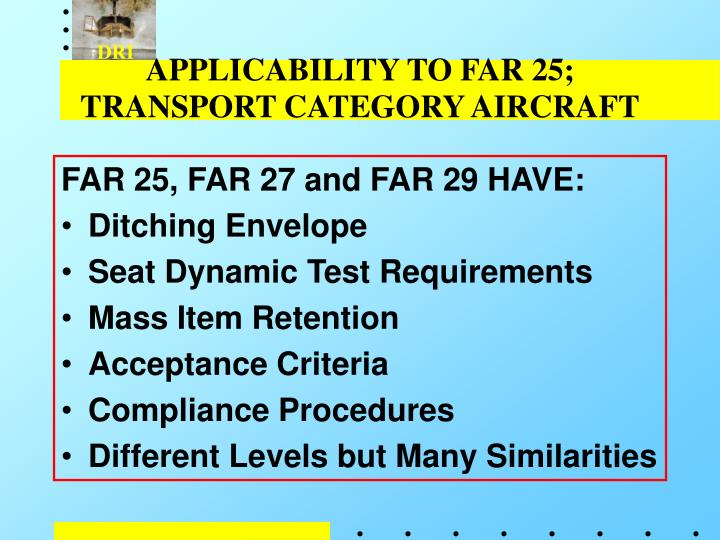 APPLICABILITY TO FAR 25; TRANSPORT CATEGORY AIRCRAFT