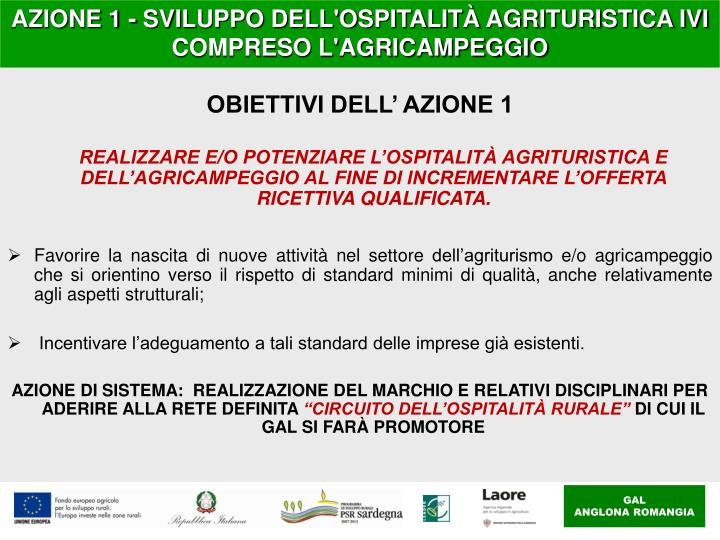 AZIONE 1 - SVILUPPO DELL'OSPITALITÀ AGRITURISTICA IVI COMPRESO L'AGRICAMPEGGIO