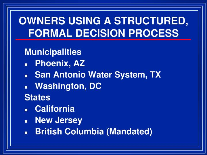 OWNERS USING A STRUCTURED, FORMAL DECISION PROCESS
