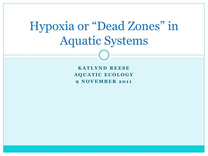 Hypoxia or dead zones in aquatic systems