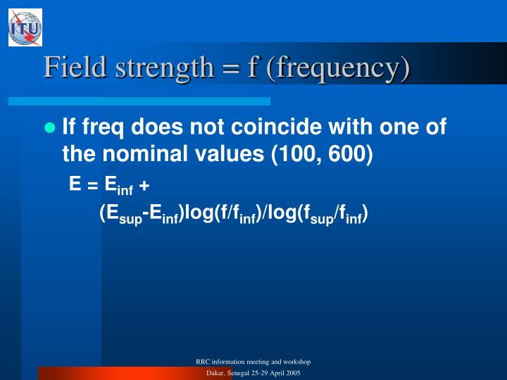 Field strength = f (frequency)