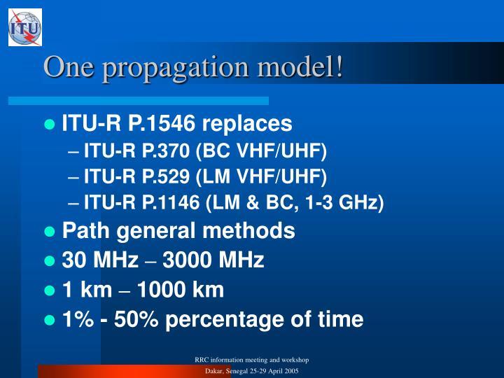 One propagation model!