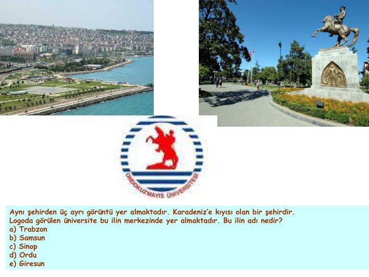 Aynı şehirden üç ayrı görüntü yer almaktadır. Karadeniz'e kıyısı olan bir şehirdir.