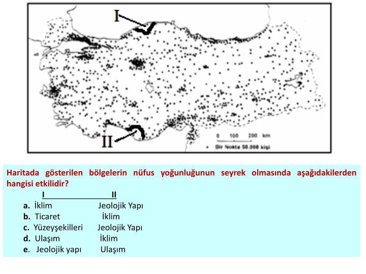 Haritada gösterilen bölgelerin nüfus yoğunluğunun seyrek olmasında aşağıdakilerden hangisi etkilidir?