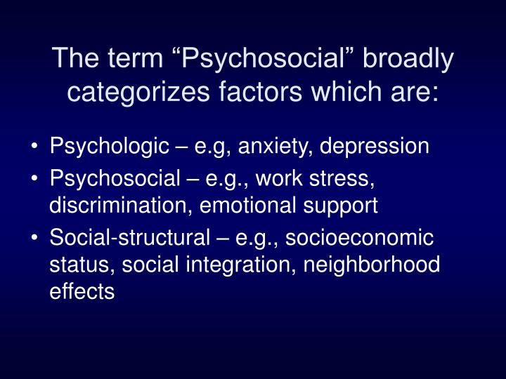 "The term ""Psychosocial"" broadly categorizes factors which are:"