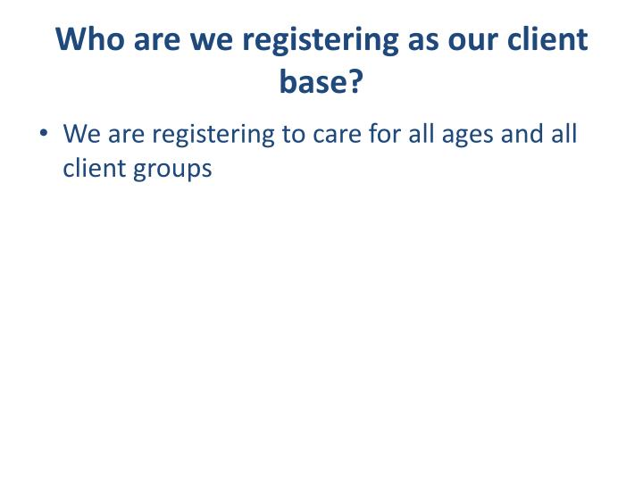 Who are we registering as our client base?