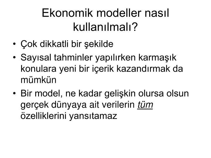 Ekonomik modeller nasıl kullanılmalı?