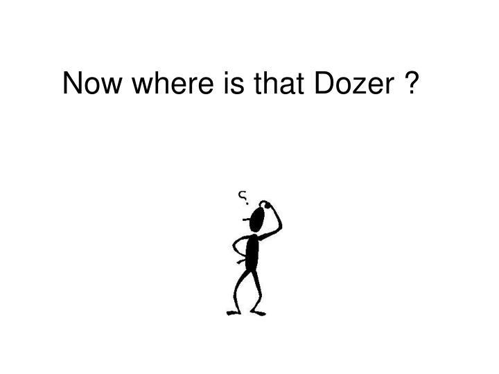 Now where is that Dozer ?
