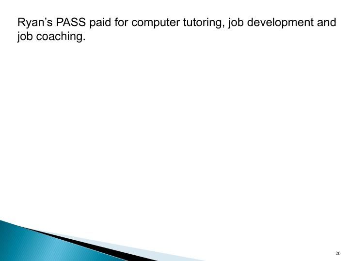Ryan's PASS paid for computer tutoring, job development and