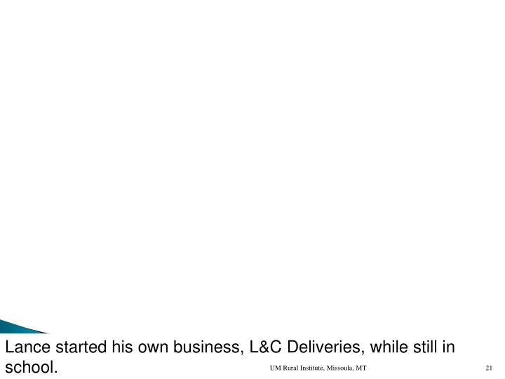Lance started his own business, L&C Deliveries, while still in school.