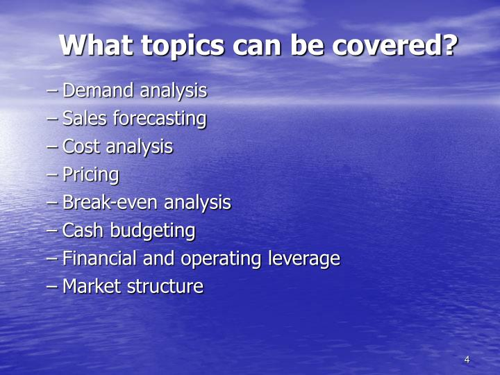 What topics can be covered?