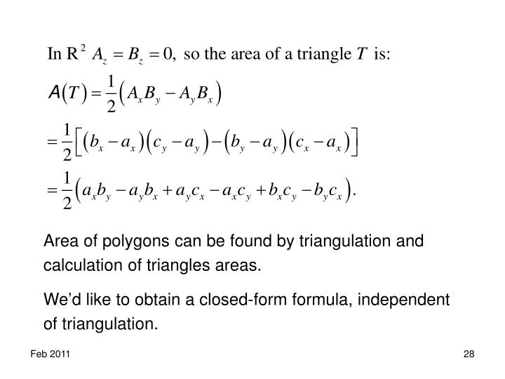 Area of polygons can be found by triangulation and calculation of triangles areas.