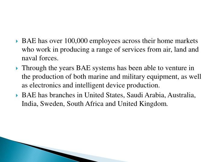 BAE has over 100,000 employees across their home markets who work in producing a range of services from air, land and naval forces
