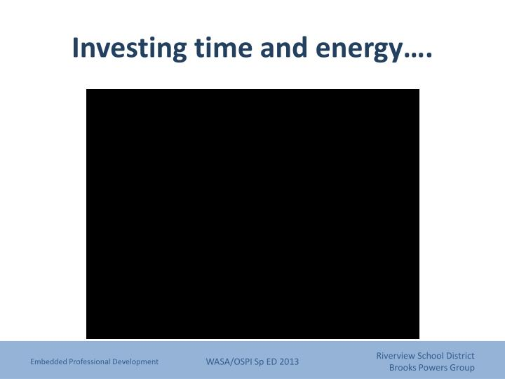 Investing time and energy….