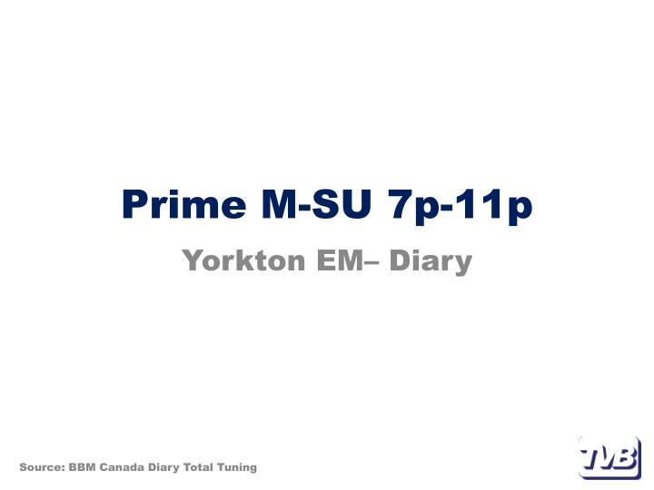 Prime M-SU 7p-11p