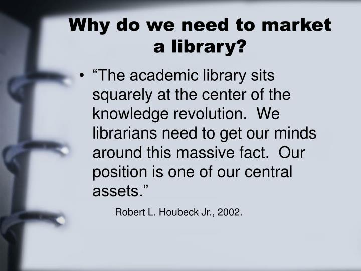 Why do we need to market a library?