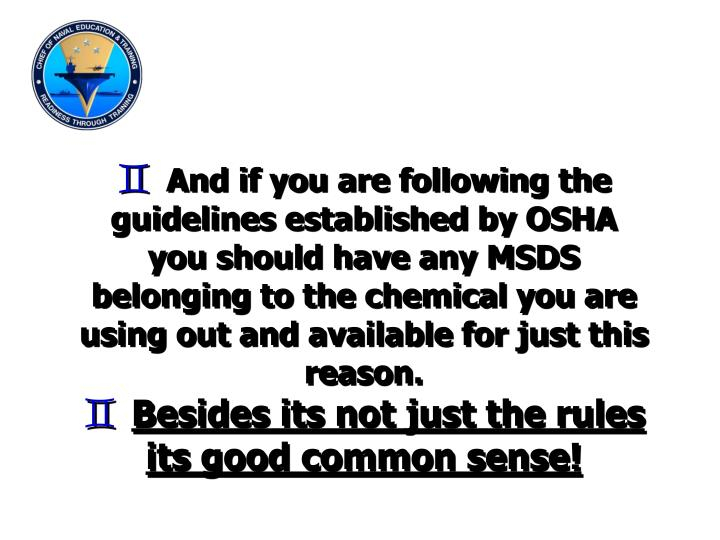 And if you are following the guidelines established by OSHA you should have any MSDS belonging to the chemical you are using out and available for just this reason.