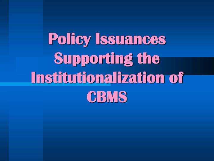 Policy Issuances Supporting the Institutionalization of CBMS