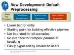 new development default preprocessing