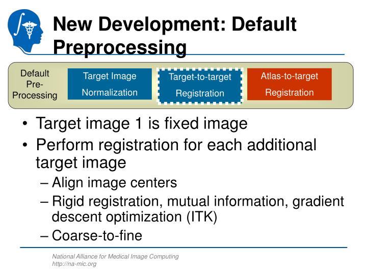 New Development: Default Preprocessing