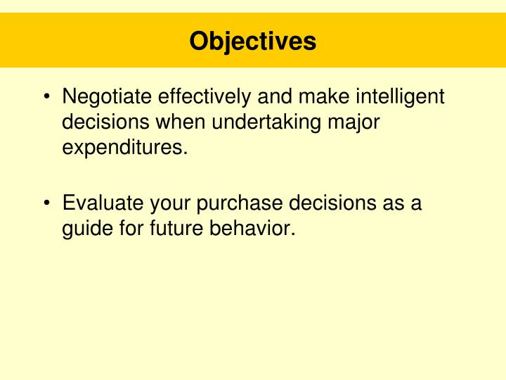 Negotiate effectively and make intelligent decisions when undertaking major expenditures.