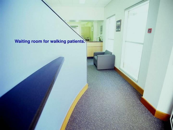 Waiting room for walking patients.