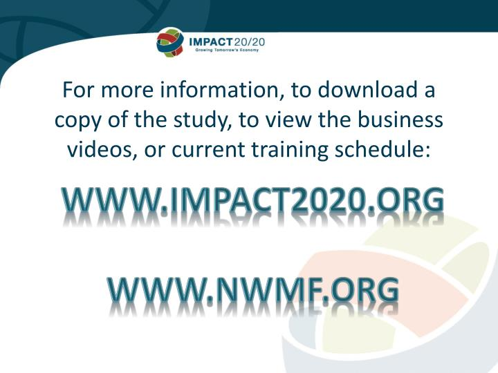 For more information, to download a copy of the study, to view the business videos, or current training schedule: