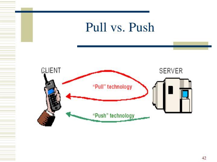 Pull vs. Push