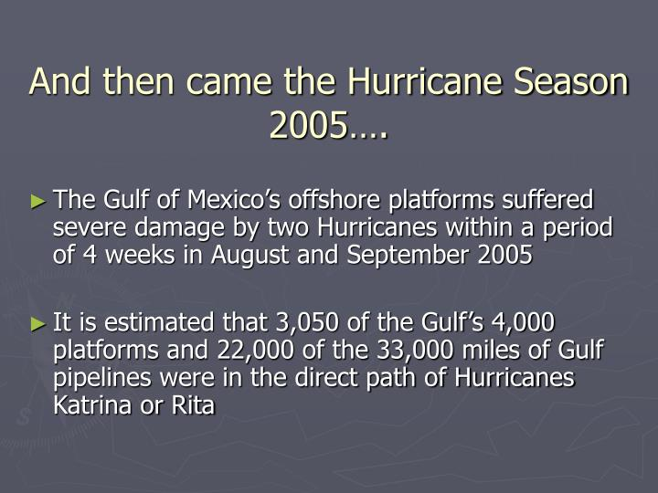 And then came the Hurricane Season 2005….