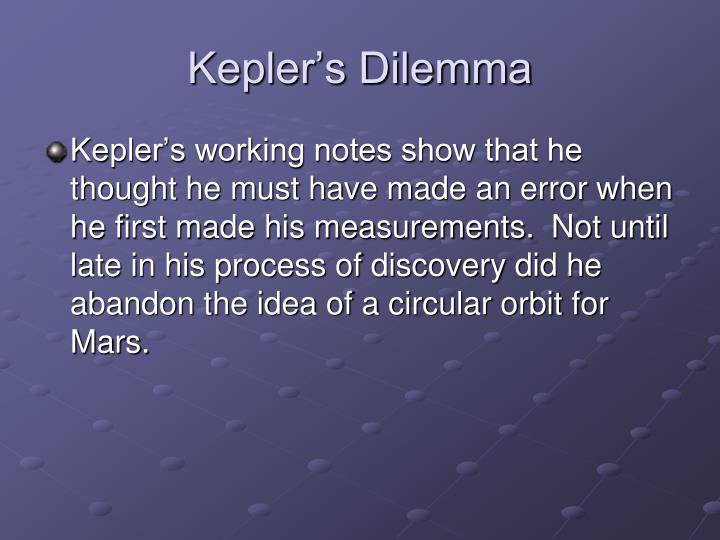 Kepler's Dilemma