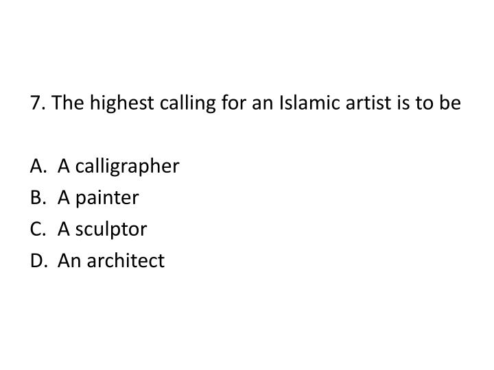 7. The highest calling for an Islamic artist is to be