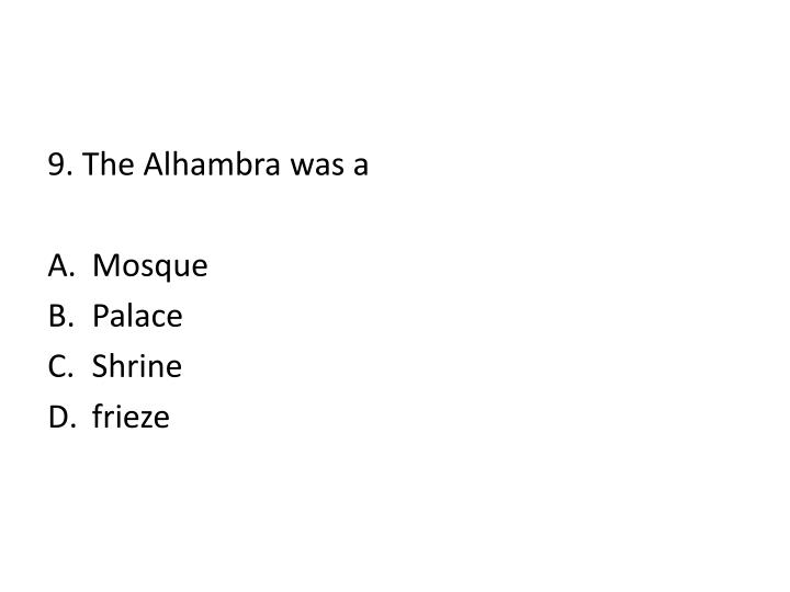 9. The Alhambra was a
