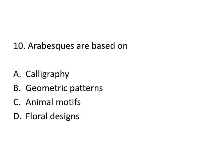 10. Arabesques are based on