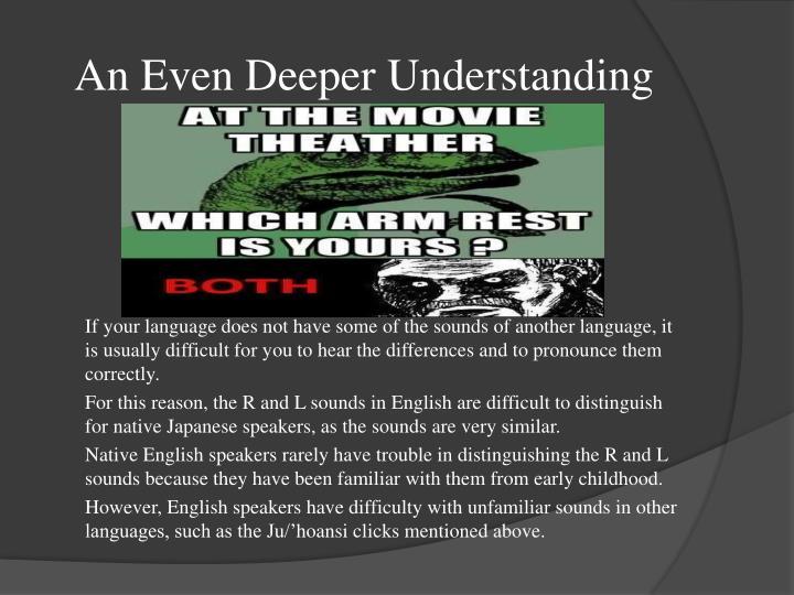 An Even Deeper Understanding