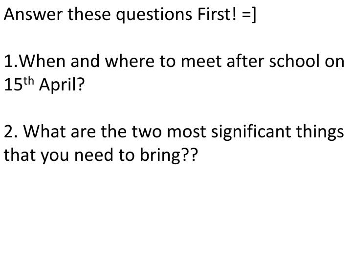 Answer these questions First! =]
