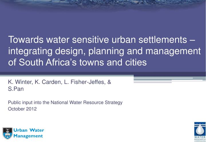 Towards water sensitive urban settlements – integrating design, planning and management of South A...