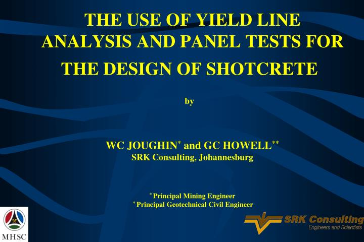 THE USE OF YIELD LINE ANALYSIS AND PANEL TESTS FOR THE DESIGN OF SHOTCRETE