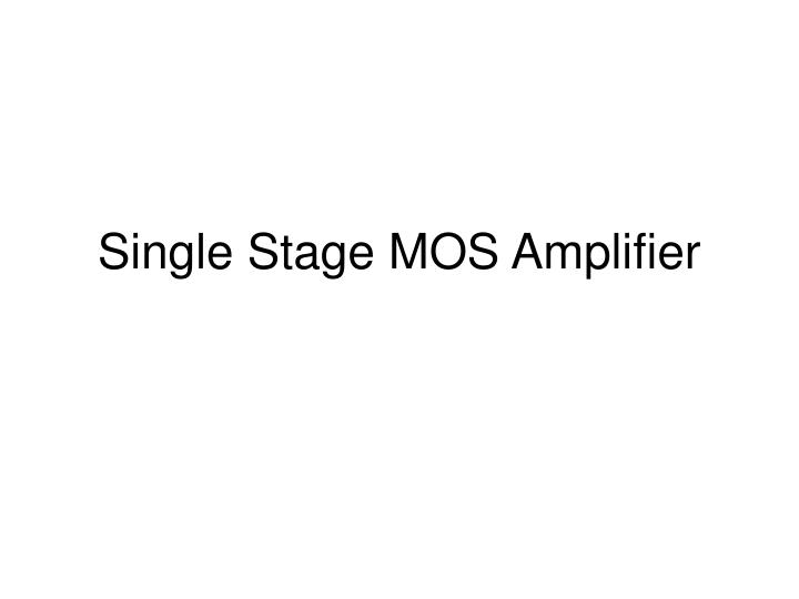 Single Stage MOS Amplifier
